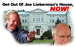 Get Out of Joe Lieberman's House, Now!